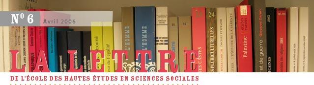 La Lettre de l'École des hautes études en sciences sociales, numéro 6, avril 2006